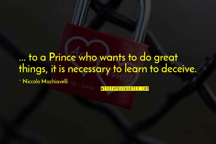 Twerkers Quotes By Niccolo Machiavelli: ... to a Prince who wants to do