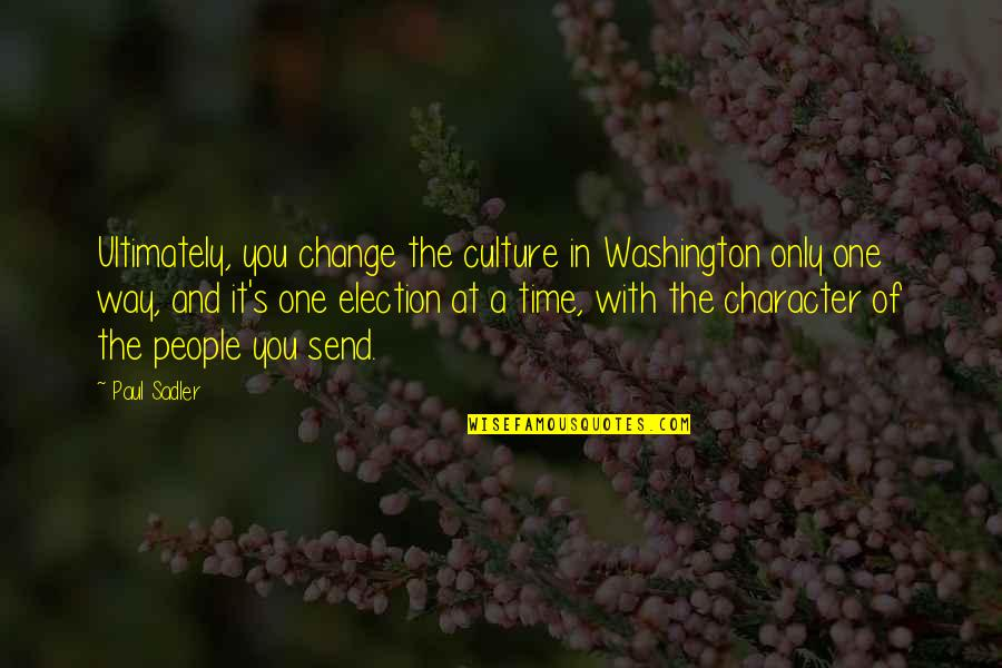 Twerkers Quotes By Paul Sadler: Ultimately, you change the culture in Washington only
