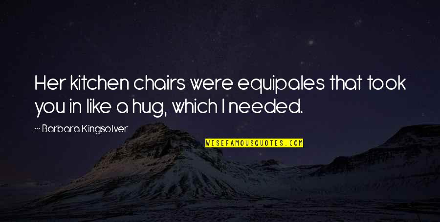 Twiddle Quotes By Barbara Kingsolver: Her kitchen chairs were equipales that took you
