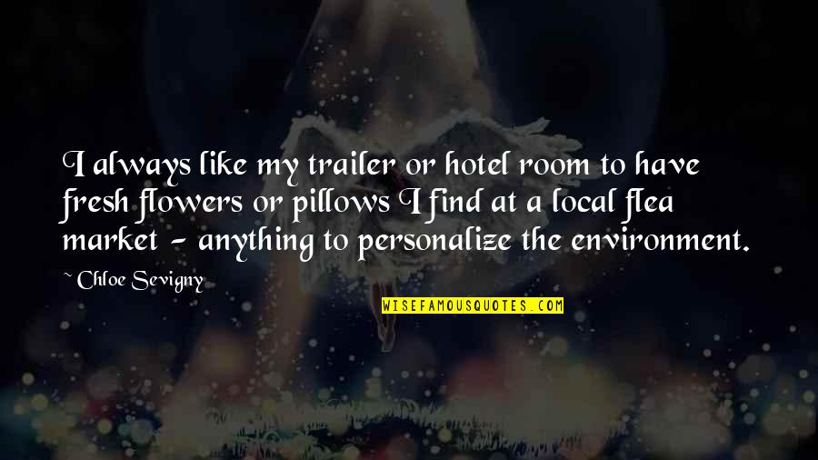 Twiddle Quotes By Chloe Sevigny: I always like my trailer or hotel room