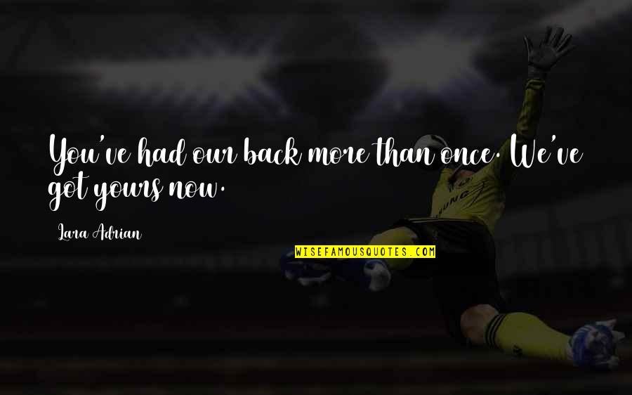 Twiddle Quotes By Lara Adrian: You've had our back more than once. We've