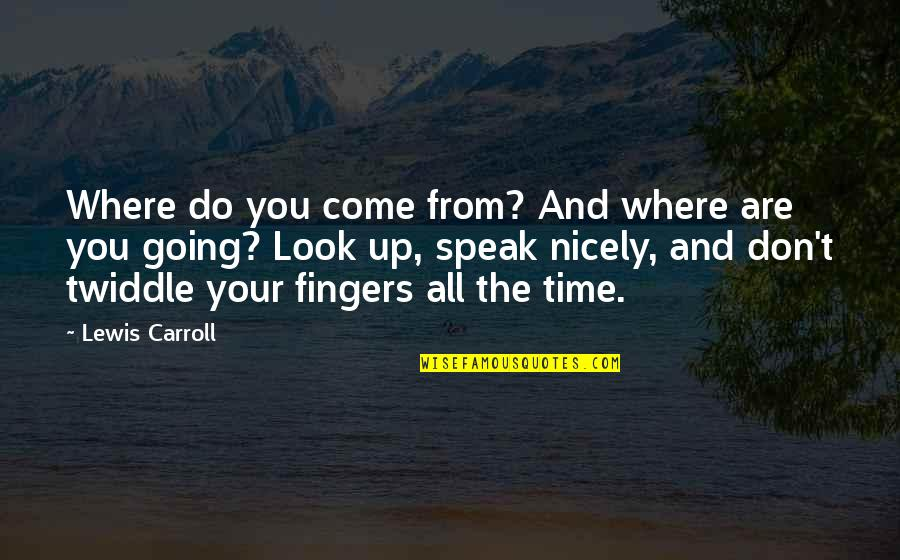 Twiddle Quotes By Lewis Carroll: Where do you come from? And where are