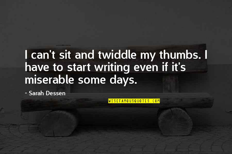 Twiddle Quotes By Sarah Dessen: I can't sit and twiddle my thumbs. I
