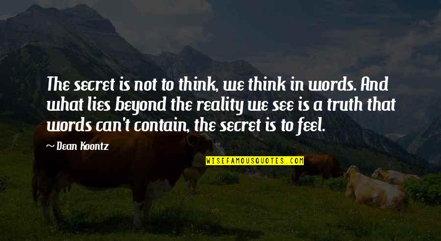 Twilight Forks Quotes By Dean Koontz: The secret is not to think, we think