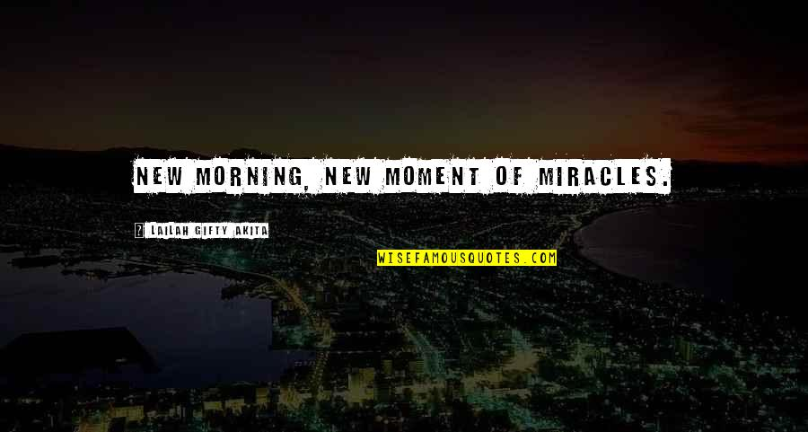 Twilight Forks Quotes By Lailah Gifty Akita: New morning, new moment of miracles.