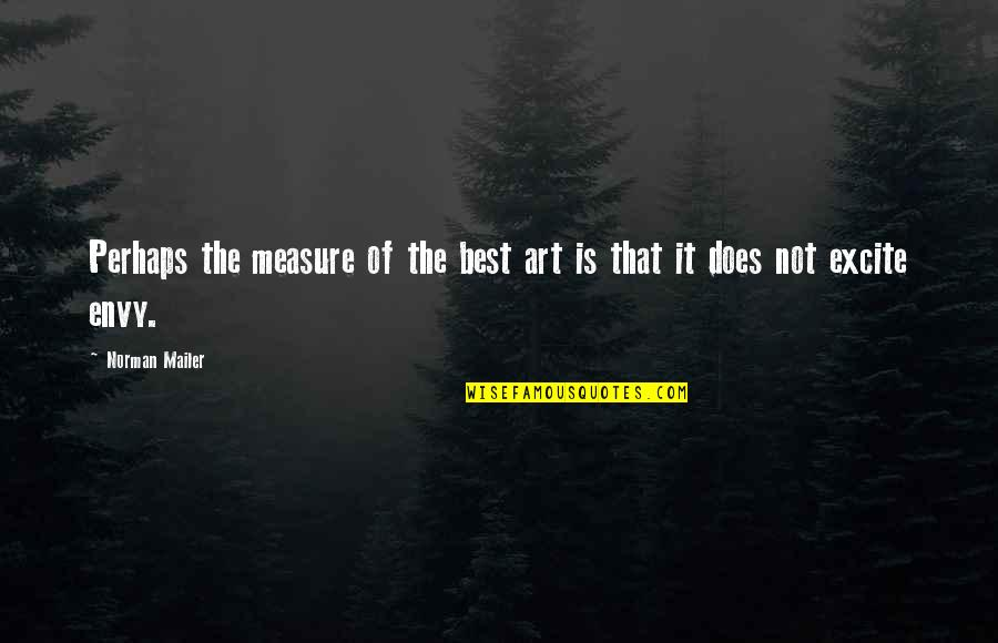 Twilight Forks Quotes By Norman Mailer: Perhaps the measure of the best art is