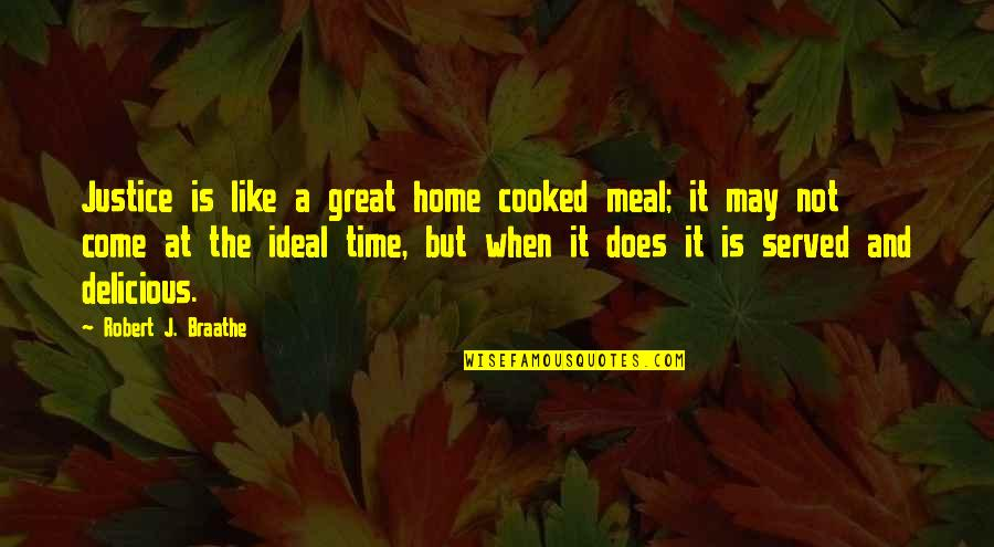 Twilight Forks Quotes By Robert J. Braathe: Justice is like a great home cooked meal;