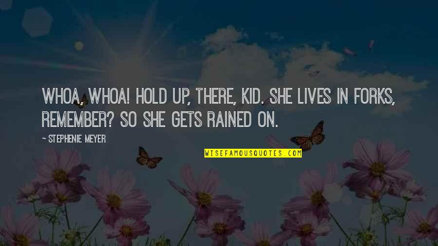 Twilight Forks Quotes By Stephenie Meyer: Whoa, whoa! Hold up, there, kid. She lives