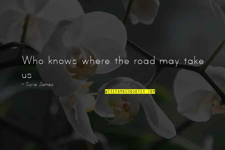Twilight Forks Quotes By Syrie James: Who knows where the road may take us