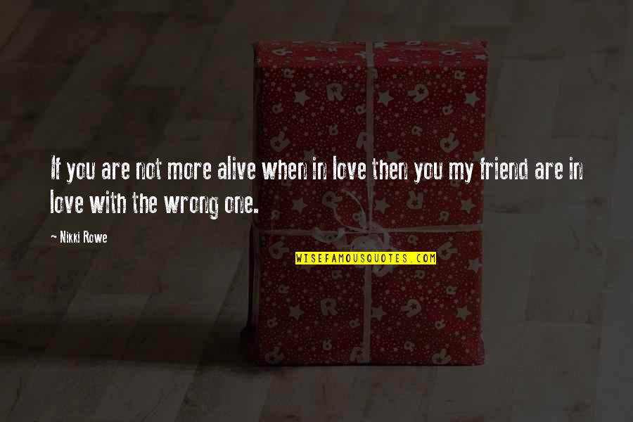 Twin Flame True Love Quotes By Nikki Rowe: If you are not more alive when in