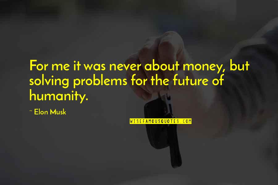 Twin Peaks Midget Quotes By Elon Musk: For me it was never about money, but