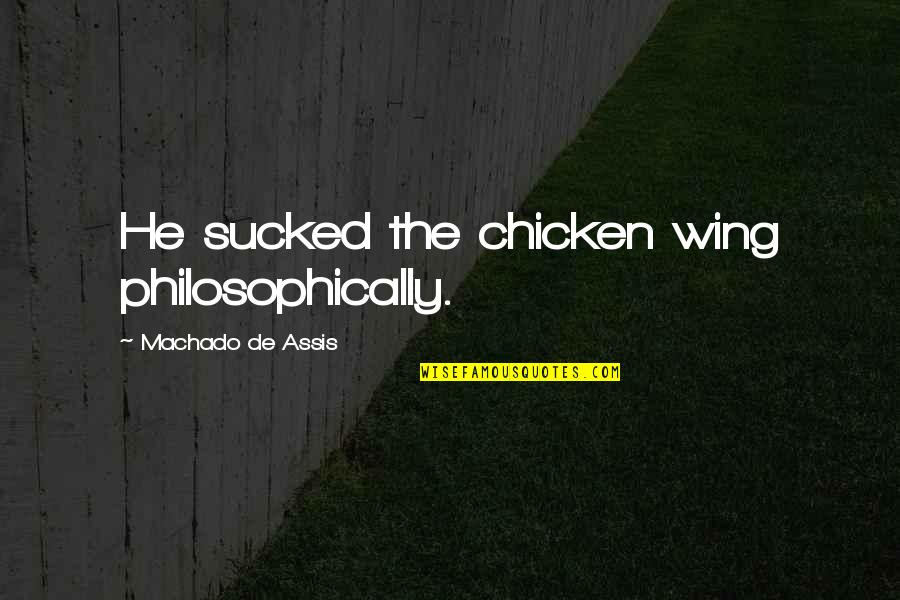 Twin Peaks Midget Quotes By Machado De Assis: He sucked the chicken wing philosophically.