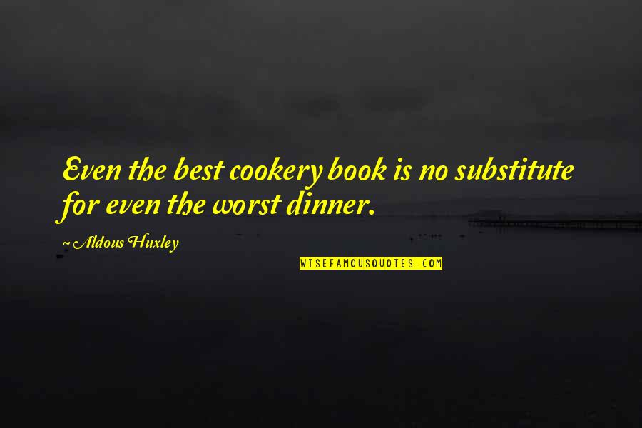 Twin Sons Quotes By Aldous Huxley: Even the best cookery book is no substitute