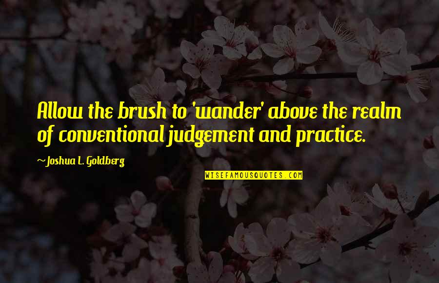 Twin Sons Quotes By Joshua L. Goldberg: Allow the brush to 'wander' above the realm