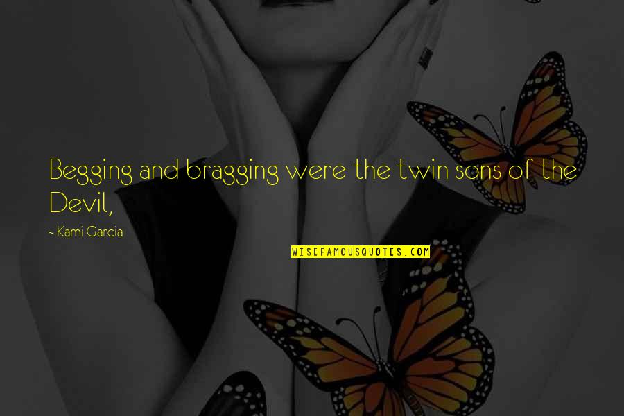 Twin Sons Quotes By Kami Garcia: Begging and bragging were the twin sons of