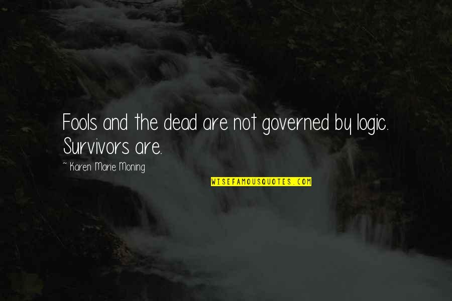 Twin Sons Quotes By Karen Marie Moning: Fools and the dead are not governed by