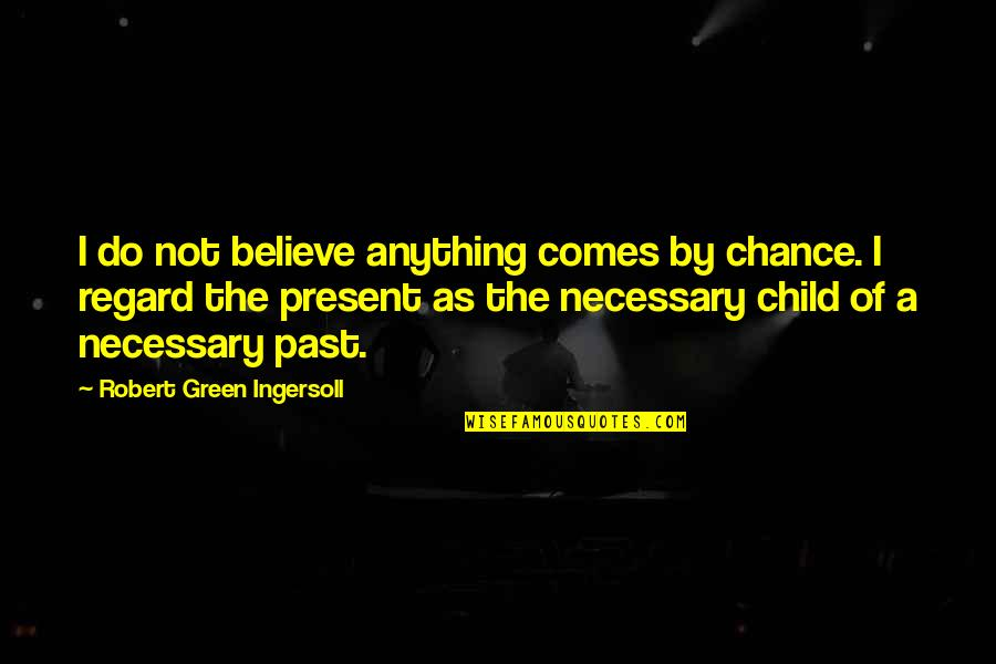 Twin Sons Quotes By Robert Green Ingersoll: I do not believe anything comes by chance.