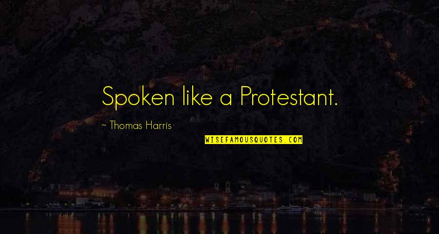 Twin Sons Quotes By Thomas Harris: Spoken like a Protestant.
