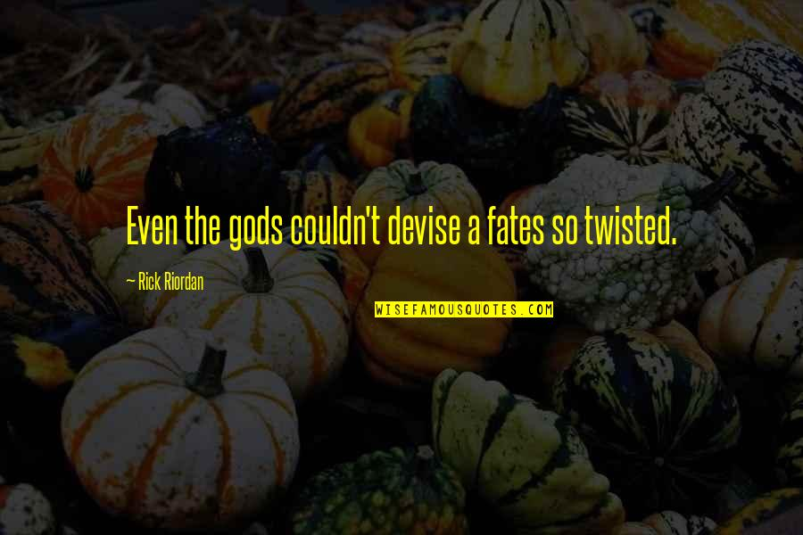 Twisted Fates Quotes By Rick Riordan: Even the gods couldn't devise a fates so