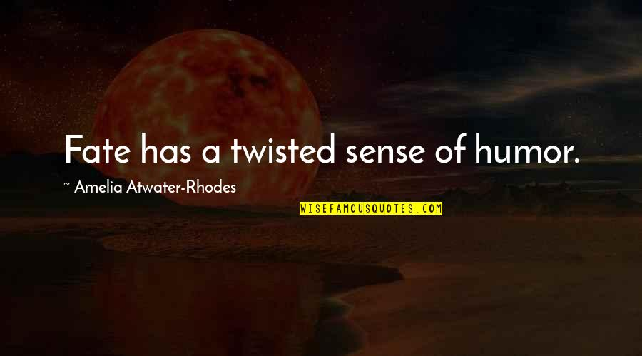 Twisted Sense Of Humor Quotes By Amelia Atwater-Rhodes: Fate has a twisted sense of humor.