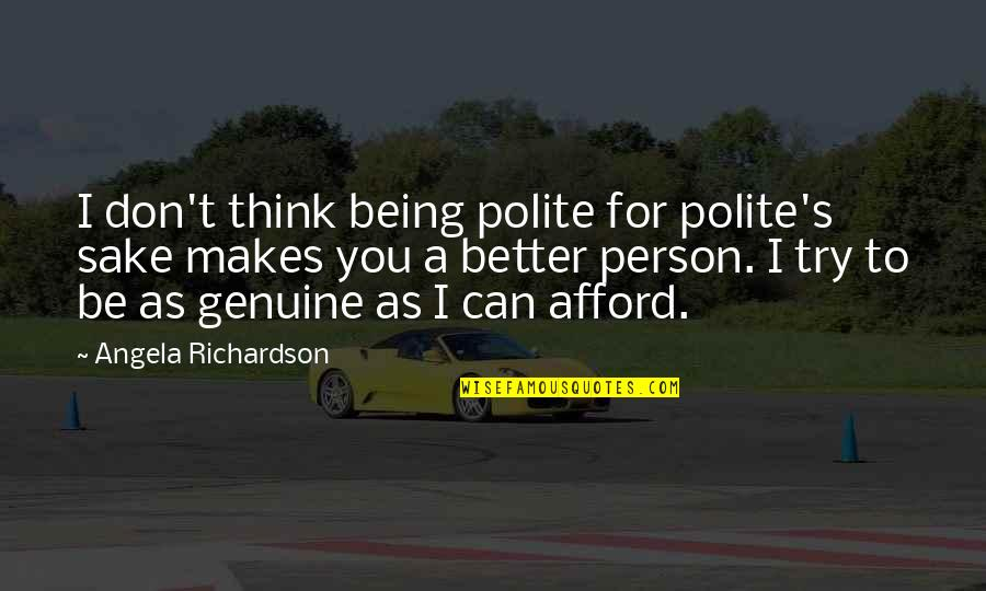 Twisted Sense Of Humor Quotes By Angela Richardson: I don't think being polite for polite's sake