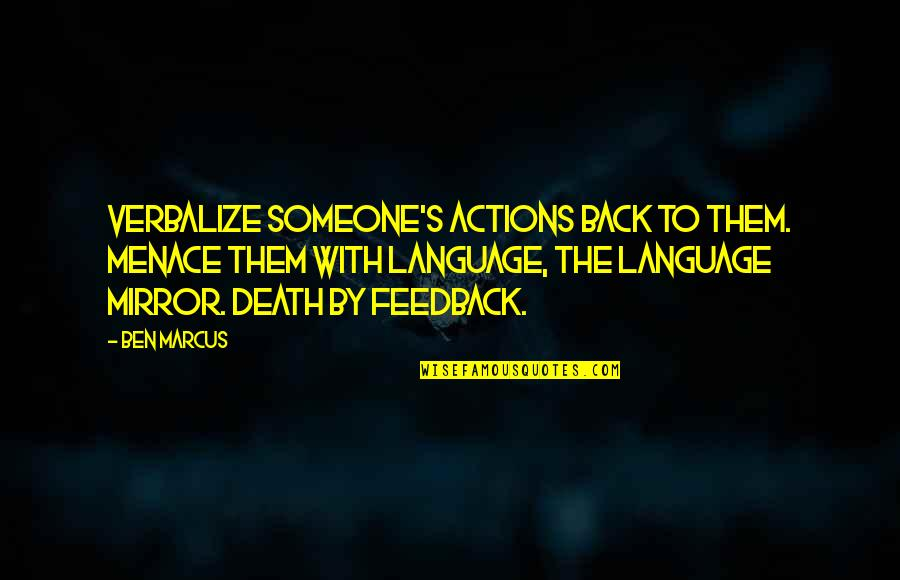 Twisted Sense Of Humor Quotes By Ben Marcus: Verbalize someone's actions back to them. Menace them