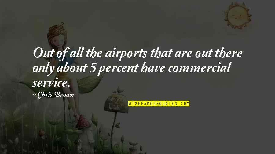 Twisted Sense Of Humor Quotes By Chris Brown: Out of all the airports that are out