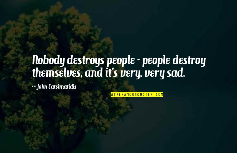 Twisted Sense Of Humor Quotes By John Catsimatidis: Nobody destroys people - people destroy themselves, and