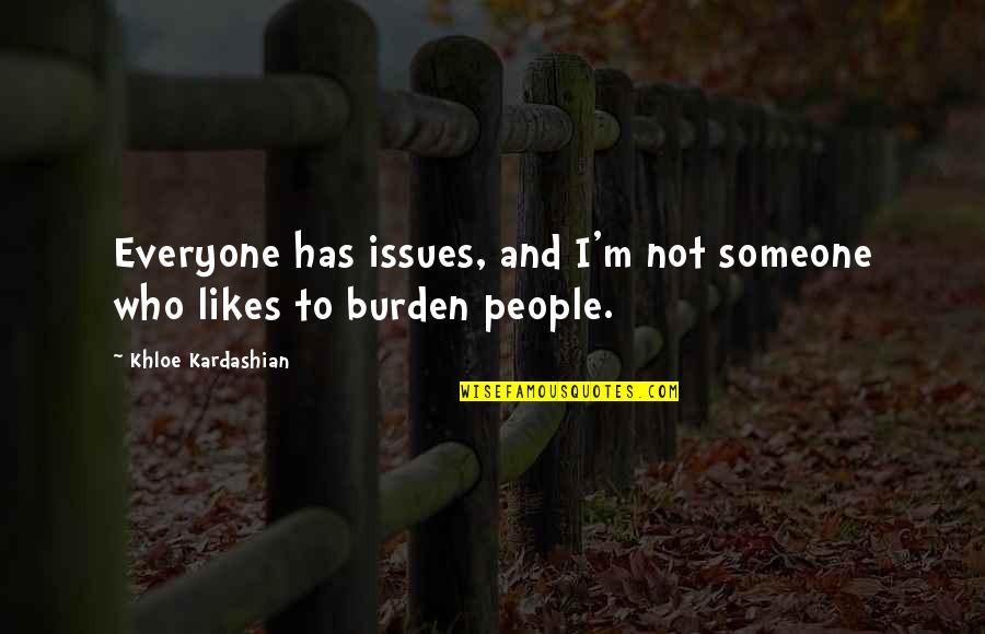 Twisted Sense Of Humor Quotes By Khloe Kardashian: Everyone has issues, and I'm not someone who