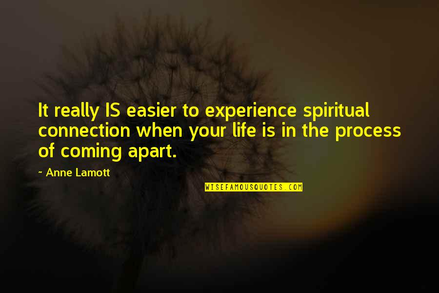 Twisted Wise Quotes By Anne Lamott: It really IS easier to experience spiritual connection