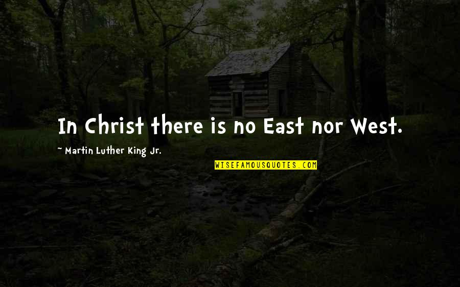 Twisted Wise Quotes By Martin Luther King Jr.: In Christ there is no East nor West.
