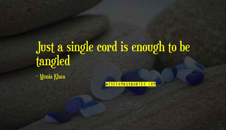 Twisted Wise Quotes By Munia Khan: Just a single cord is enough to be