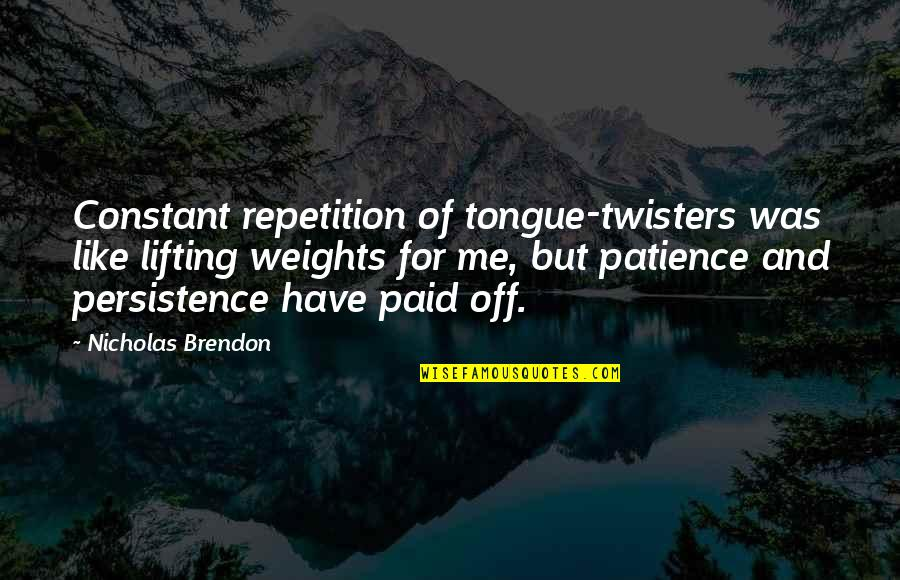 Twisters Quotes By Nicholas Brendon: Constant repetition of tongue-twisters was like lifting weights