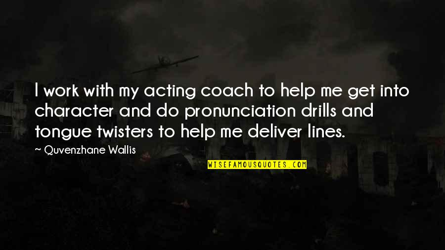 Twisters Quotes By Quvenzhane Wallis: I work with my acting coach to help