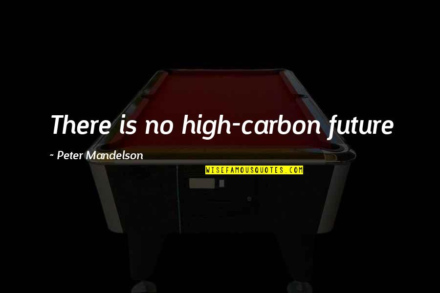 Twists On Common Quotes By Peter Mandelson: There is no high-carbon future