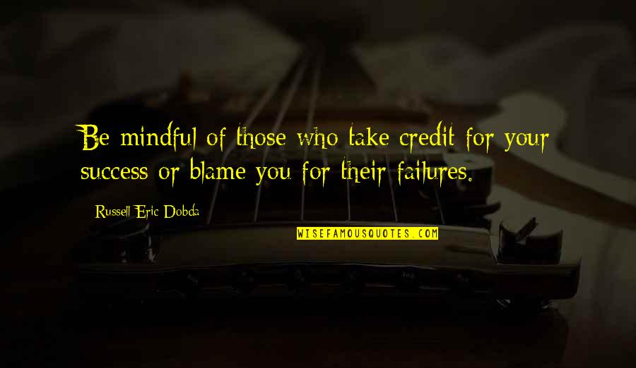 Twists On Common Quotes By Russell Eric Dobda: Be mindful of those who take credit for