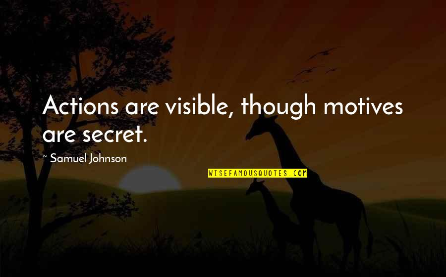 Twists On Common Quotes By Samuel Johnson: Actions are visible, though motives are secret.