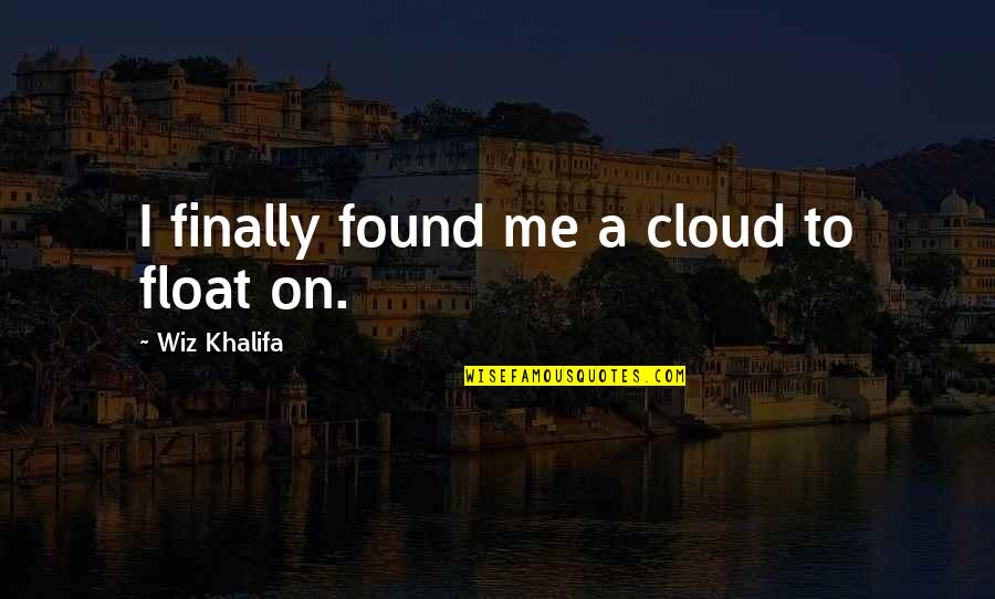 Twists On Common Quotes By Wiz Khalifa: I finally found me a cloud to float