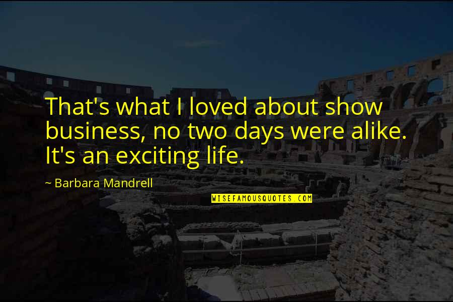 Two Alike Quotes By Barbara Mandrell: That's what I loved about show business, no