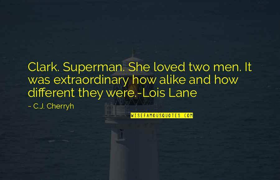 Two Alike Quotes By C.J. Cherryh: Clark. Superman. She loved two men. It was