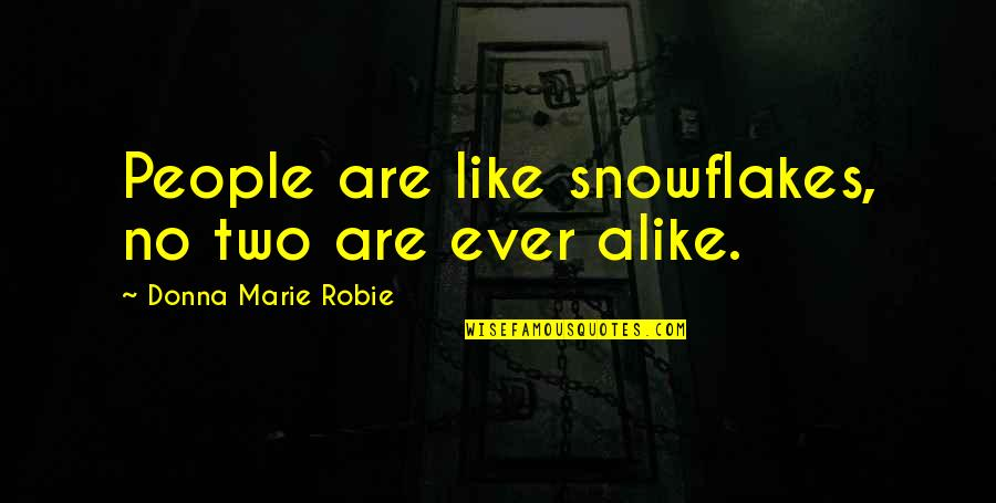 Two Alike Quotes By Donna Marie Robie: People are like snowflakes, no two are ever