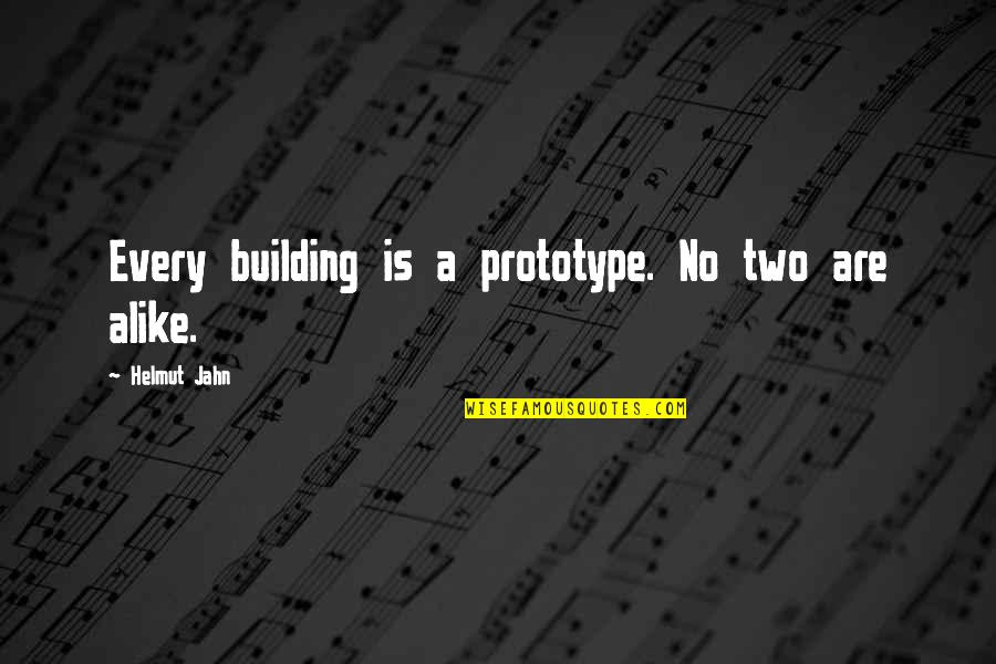 Two Alike Quotes By Helmut Jahn: Every building is a prototype. No two are