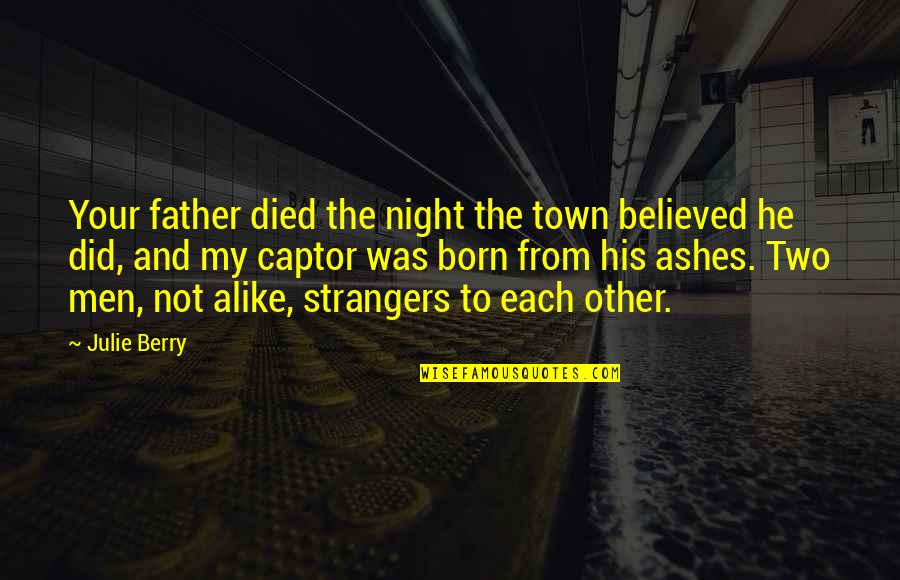 Two Alike Quotes By Julie Berry: Your father died the night the town believed
