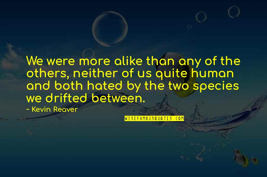 Two Alike Quotes By Kevin Reaver: We were more alike than any of the