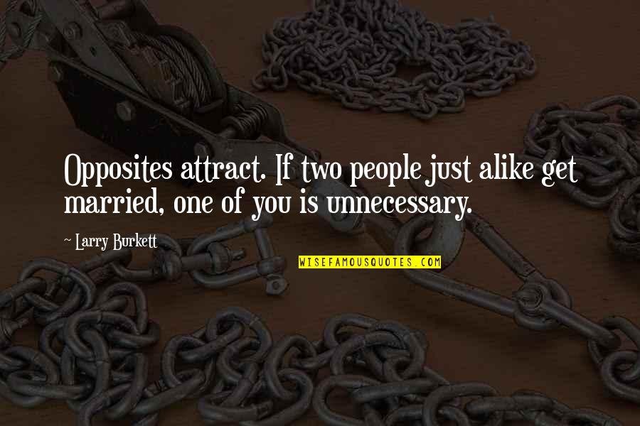 Two Alike Quotes By Larry Burkett: Opposites attract. If two people just alike get