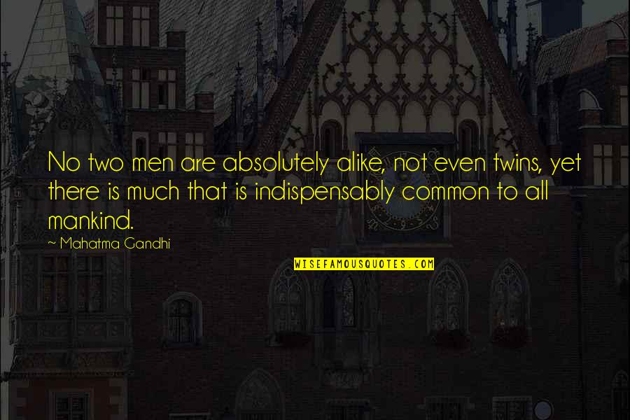 Two Alike Quotes By Mahatma Gandhi: No two men are absolutely alike, not even