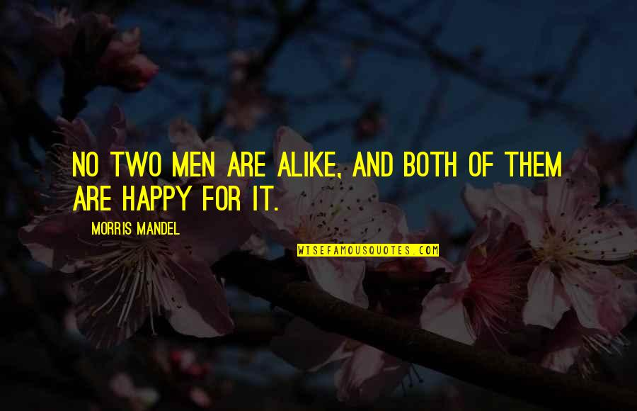 Two Alike Quotes By Morris Mandel: No two men are alike, and both of