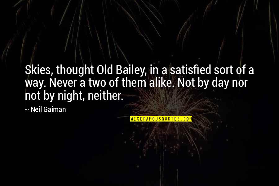 Two Alike Quotes By Neil Gaiman: Skies, thought Old Bailey, in a satisfied sort