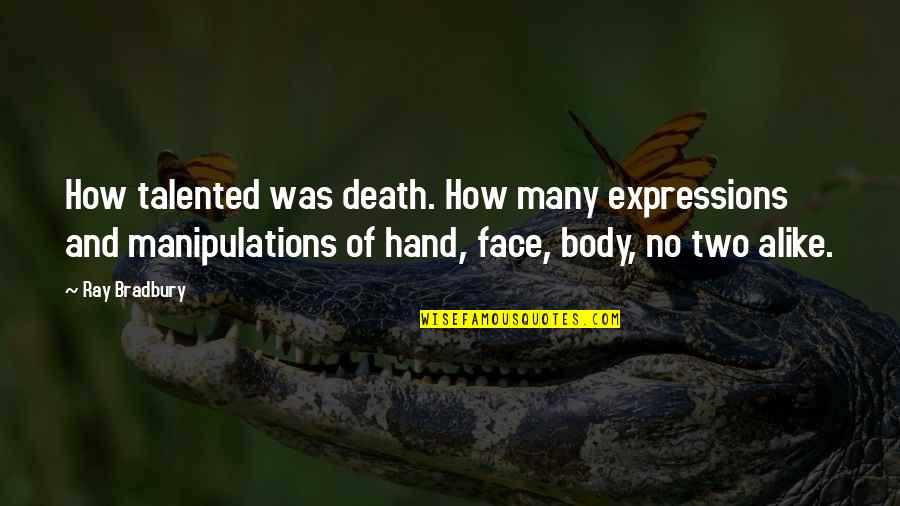 Two Alike Quotes By Ray Bradbury: How talented was death. How many expressions and