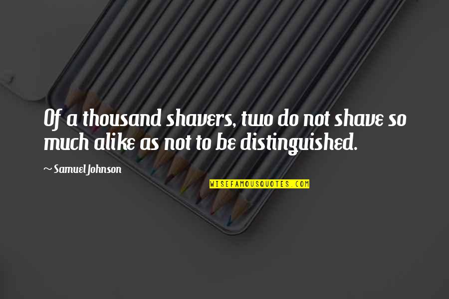 Two Alike Quotes By Samuel Johnson: Of a thousand shavers, two do not shave